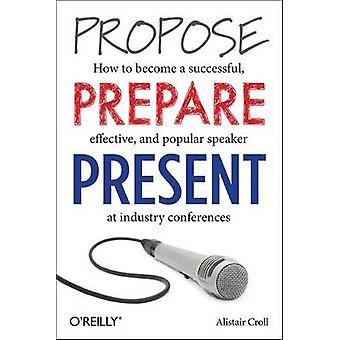 Propose - Prepare - Present - How to Become a Successful - Effective -