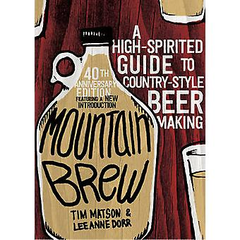 Mountain Brew - A High-Spirited Guide to Country-Style Beer Making by