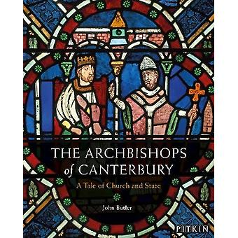 The Archbishops of Canterbury - A Tale of Church and State by John But