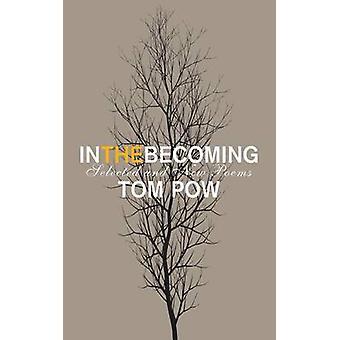 Dans les poèmes devenant - sélectionnés et nouvelles de Tom Pow - Bo 9781846971228