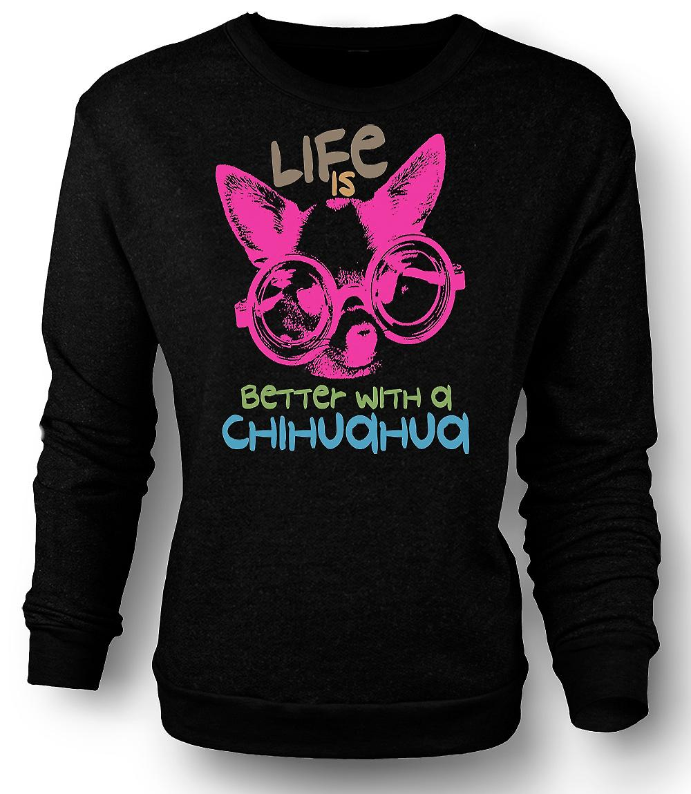 Mens Sweatshirt Life Is Better With A Chihuahua