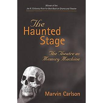 The Haunted Stage - The Theatre as Memory Machine by Marvin A. Carlson
