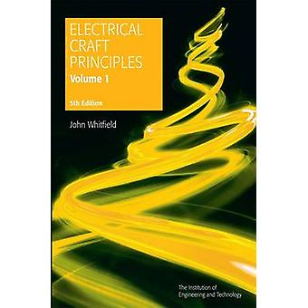 Electrical Craft Principles - Volume 1 (5th Revised edition) by John W