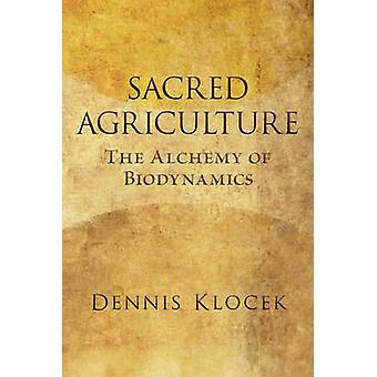 Sacred Agriculture - The Alchemy of Biodynamics by Dennis Klocek - 978