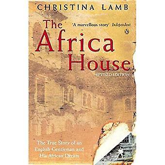 La maison de l'Afrique: L'histoire vraie d'un Gentleman anglais et son rêve africain