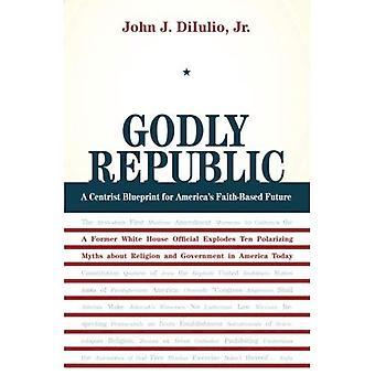 Godly Republic: A Centrist Blueprint for America's Faith-Based Future (Wildavsky Forum) (Wildavsky Forum Series)