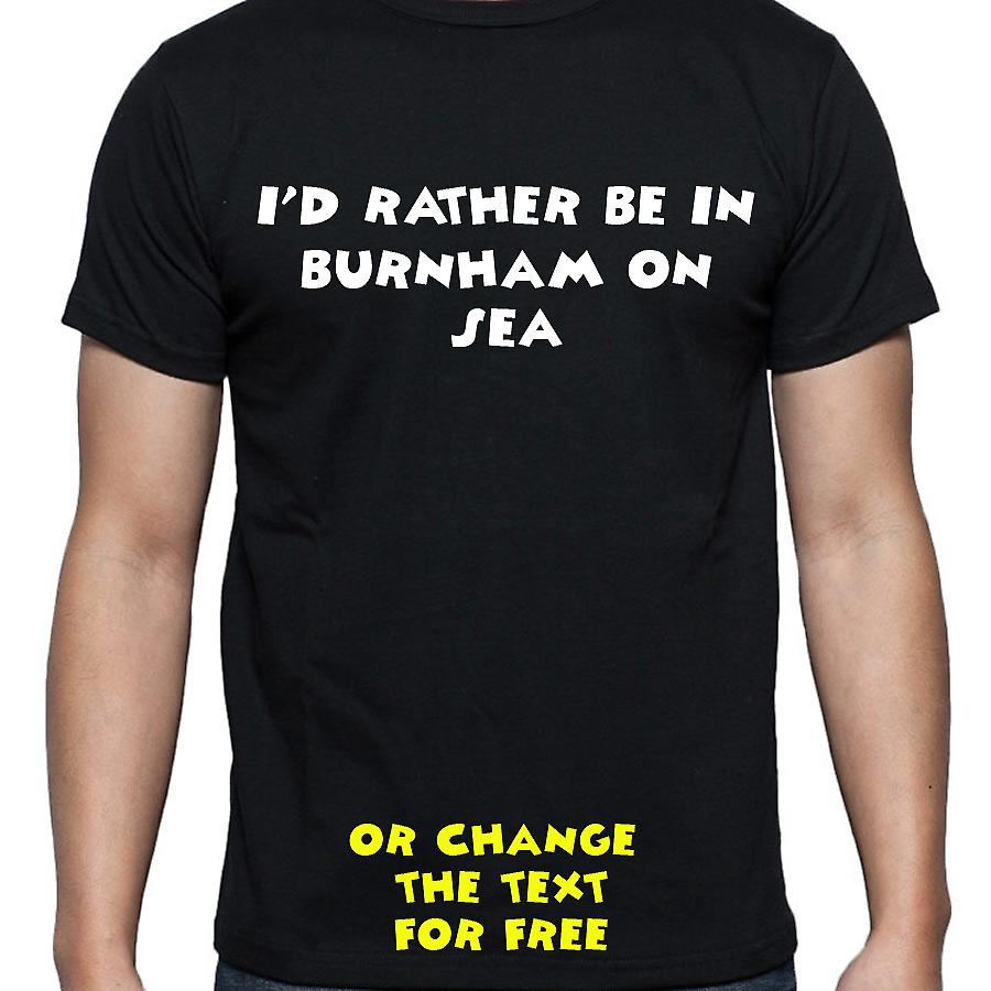 I'd Rather Be In Burnham on sea Black Hand Printed T shirt