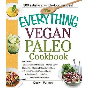 The Everything Vegan Paleo Cookbook: Includes: Tangerine and Mint Salad, Mango Berry Smoothie, Coconut Cauliflower...