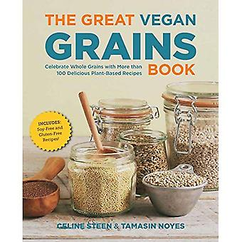 The Great Vegan Grains Book: Celebrate Whole Grains with More than 100 Delicious Plant-Based Recipes * Includes...