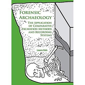 Forensic Archaeology: The Application of Comparative Excavation Methods and Recording Systems