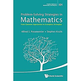 Problem-Solving Strategies in Mathematics: From Common Approaches to Exemplary Strategies (Problem Solving in...