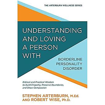 Understanding and Loving a Person with Borderline Personality Disorder: Biblical and Practical Wisdom to Build Empathy, Preserve Boundaries, and Show Compassion (Arterburn Wellness)