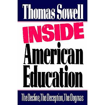 Inside American Education The Decline the Deception the Dogmas by Sowell & Thomas