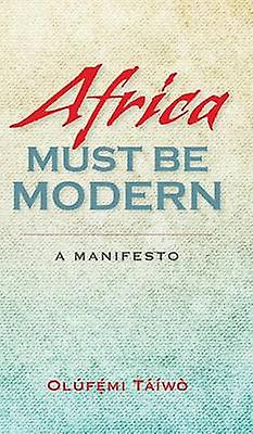 Africa Must Be Modern A Manifesto by Taiwo & Olufemi
