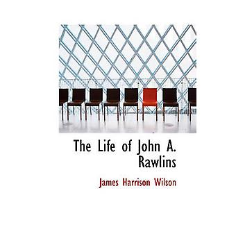 The Life of John A. Rawlins by Wilson & James Harrison