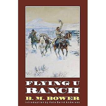 Flying U Ranch by Bower & B. M.