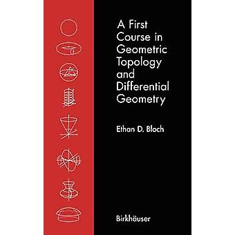 A First Course in Geometric Topology and Differential Geometry by Bloch & Ethan D.