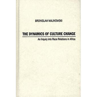 Dynamics of Culture Change An Inquiry Into Race Relations in Africa by Malinowski & Bronislaw