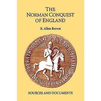 The Norman Conquest of England Sources and Documents by Brown & R. Allen