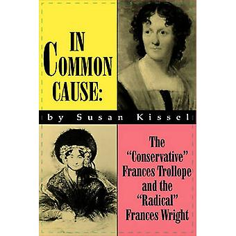 In Common Cause The Conservative Frances Trollope and the Radical Frances Wright by Kissel & Susan S.