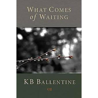 What Comes of Waiting by Ballentine & Kb
