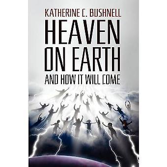 Céu na terra e como ele virá um estudo da revelação por Bushnell & Katharine C.