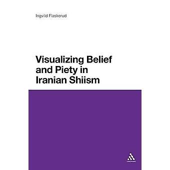 Visualisere tro og fromhed i iranske Shiism af Flaskerud & Ingvild