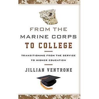 From the Marine Corps to College Transitioning from the Service to Higher Education by Ventrone & Jillian