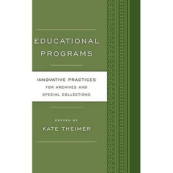 Educational Programs Innovative Practices for Archives and Special Collections by Theimer & Kate