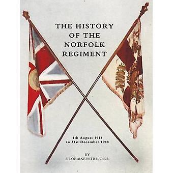 HISTORY OF THE NORFOLK REGIMENT4th August 1914 to 31st December 1918 by Loraine Petre & F