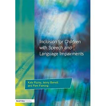Inclusion for Children with Speech and Language Impairments Accessing the Curriculum and Promoting Personal and Social Development by Ripley & Kate