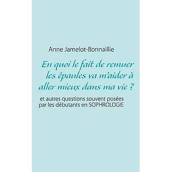 En quoi le fait de remuer les paules va maider  aller mieux dans ma vie by JamelotBonnaillie & Anne