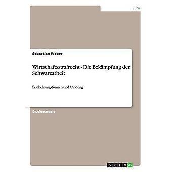 Wirtschaftsstrafrecht. Die Bekampfung Der Schwarzarbeit by Weber & Sebastian