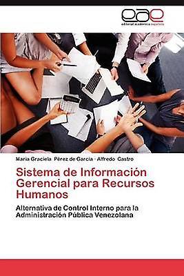 Sistema de Informacion Gerencial Para Recursos Huhommeos by P. Rez De Garc a. & Maria Graciela