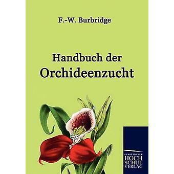 Handbuch der Orchideenzucht by Burbridge & F.W.