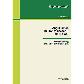 Anglizismen im Franzsischen ein nr gå Eine Untersuchung anhand von Printanzeigen av Heykes & Alke