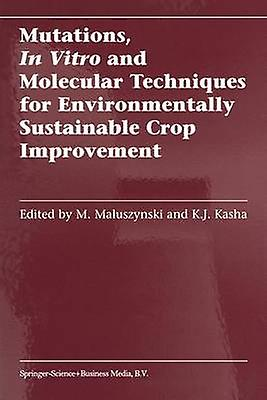 Mutations In Vitro and Molecular Techniques for Environmentally Sustainable Crop Improvement by Maluszynski & M.