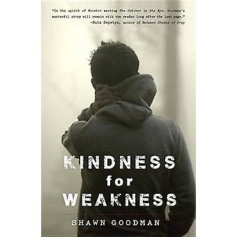 Kindness for Weakness by Shawn Goodman - 9780385743259 Book