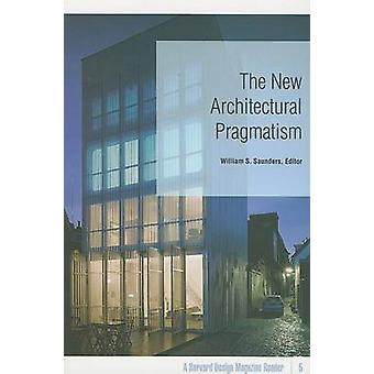 New Architectural Pragmatism - A Harvard Design Magazine Reader by Wil