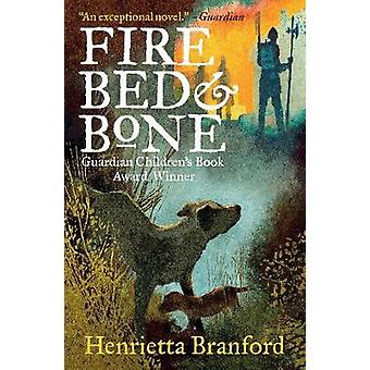 Fire - Bed and Bone by Fire - Bed and Bone - 9781406379990 Book