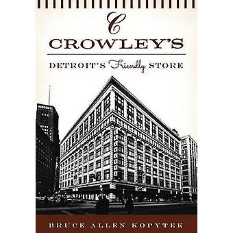 Crowley's - - Detroit's Friendly Store by Bruce Allen Kopytek - 9781467