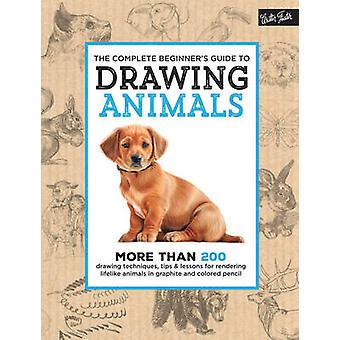 The Complete Beginner's Guide to Drawing Animals - More Than 200 Drawi
