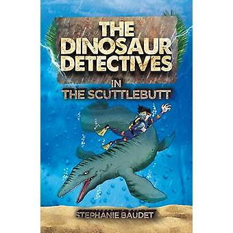 The Dinosaur Detectives in the Scuttlebutt by Stephanie Baudet - Illa