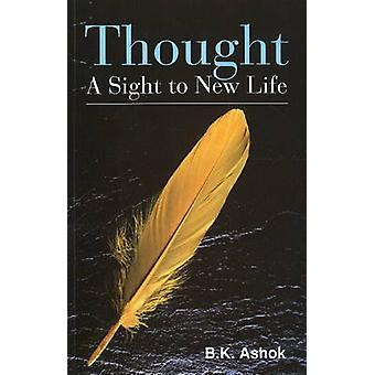 Thought - A Sight to New Life by B. K. Ashok - 9788131907818 Book