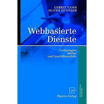 Webbasierte Dienste  Technologien Mrkte und Geschftsmodelle by Tamm & Gerrit