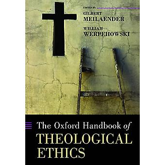 The Oxford Handbook of Theological Ethics by Gilbert Meilaender & William Werpehowski