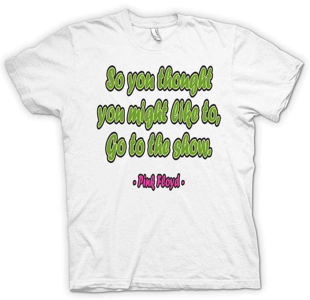 T-shirt - Might Like To Go per la citazione di Show - Pink Floyd