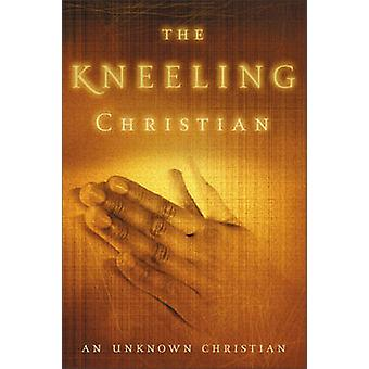 The Kneeling Christian by Unknown Christian - 9780310334910 Book