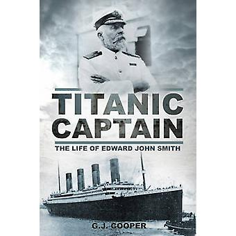 Titanic Captain - The Life of Edward John Smith by Gary Cooper - 97807