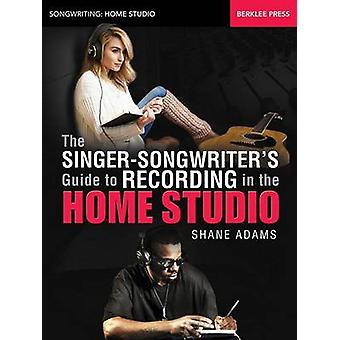 The Smart Singer/Songwriter's Home Studio by Shane Adams - 9780876391